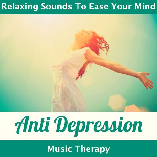 Anti Depression Music Therapy-Relaxing Sounds to Ease Your Mind