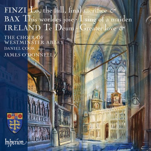 Finzi: Lo, the full, final sacrifice; Bax: This worldes joie; I sing of a maiden; Ireland: Te Deum; Greater Love