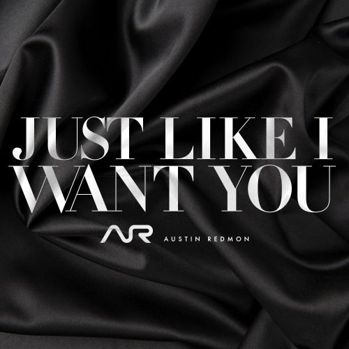 Just Like I Want You