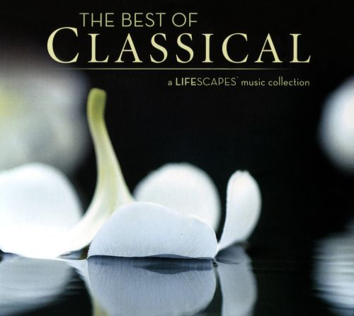 The Best of Classical: A Lifescapes Music Collection