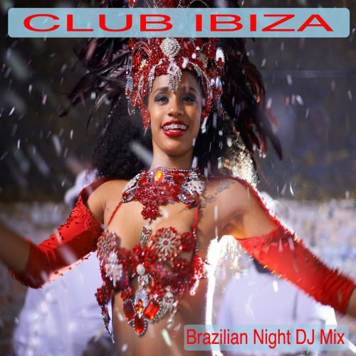 Club Ibiza [Brazilian Night DJ Mix]