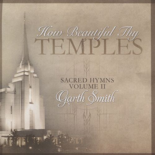 How Beautiful Thy Temples: Sacred Hymns, Vol. 11