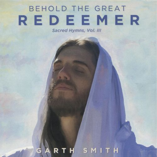 Behold the Great Redeemer: Sacred Hymns, Vol. III