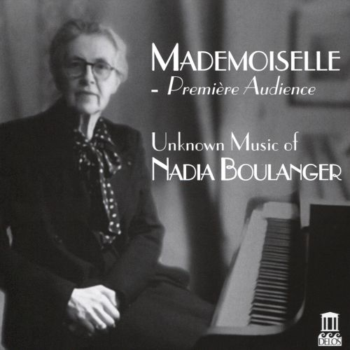 Mademoiselle - Première Audience: Unknown Music of Boulanger