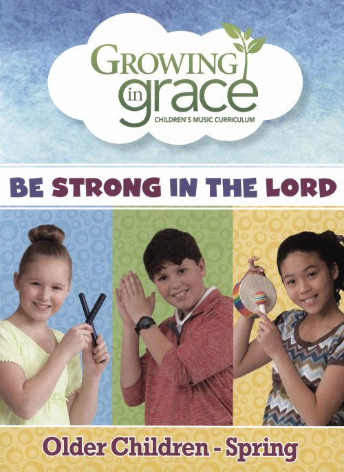 Growing In Grace: Be Strong in the Lord - Older Children Spring