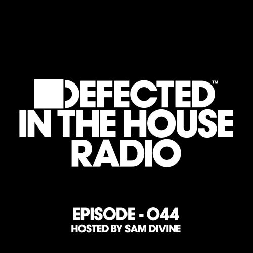 Defected In The House Radio Show Episode 044, Hosted by Sam Divine