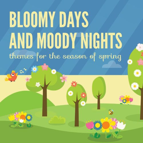 Bloomy Days and Moody Nights: Themes for the Season of Spring