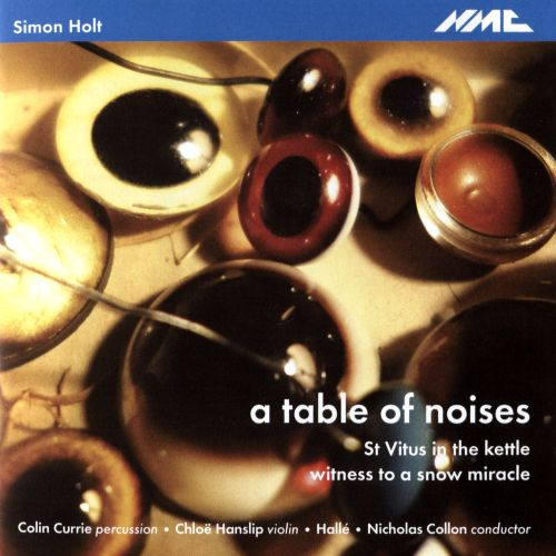 Simon Holt: A Table of Noises; St Vitus in the Kettle; Witness to a Snow Miracle