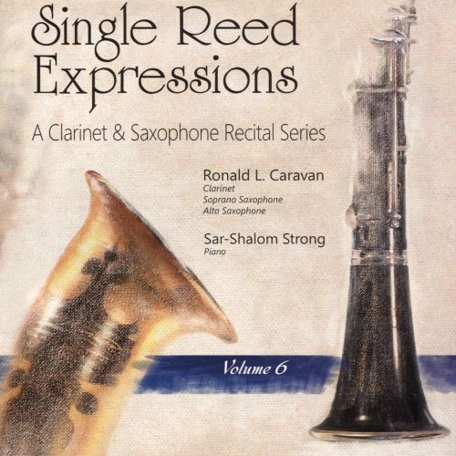 Single Reed Expressions: A Clarinet & Saxophone Recital Series, Vol. 6