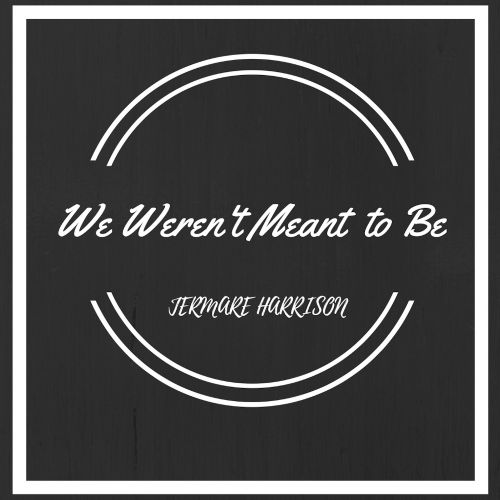 We Weren't Meant to Be