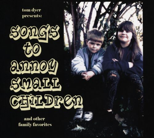 Songs To Annoy Small Children
