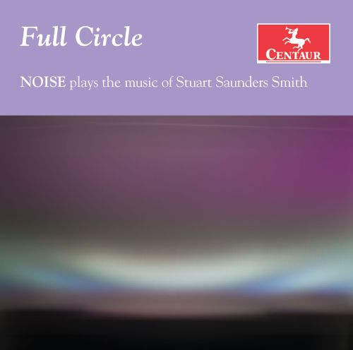 Full Circle: Noise plays the music of Stuart Saunders Smith