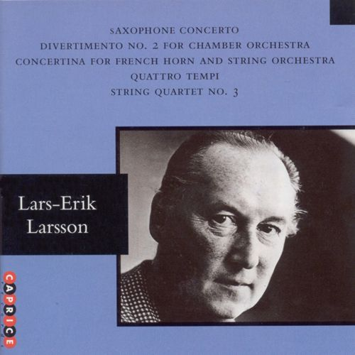 Lars-Erik Larsson: Saxophone Concerto; Divertimento No. 2 for Chamber Orchestra; etc.