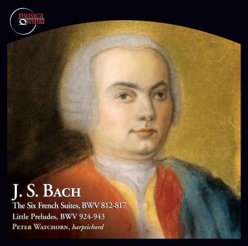 J.S. Bach: Six French Suites BWV 812-817; Little Preludes