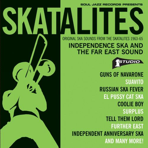 Skatalites: Independence Ska and the Far East Sound: Original Ska Sounds from the Skatalites 1963-65