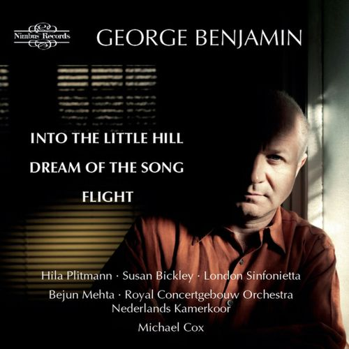 George Benjamin: Into the Little Hill; Dream of the Song; Flight