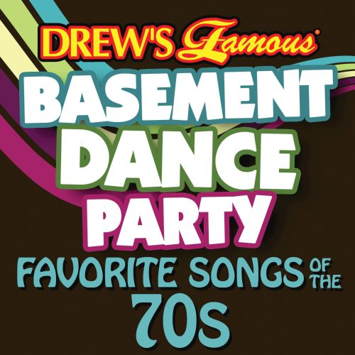Drews Famous Basement Dance Party Favorite Songs Of The 70s
