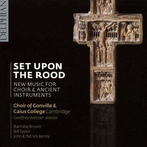 Set Upon the Rood: New Music for Choir & Ancient Instruments