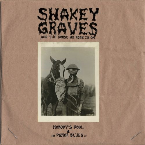 Shakey Graves and the Horse He Rode in On: Nobody's Fool & the Donor Blues EP