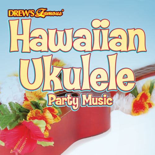 Drew's Famous Hawaiian Ukulele Party Music