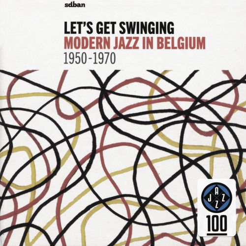 Let's Get Swinging: Modern Jazz in Belgium, 1950-1970