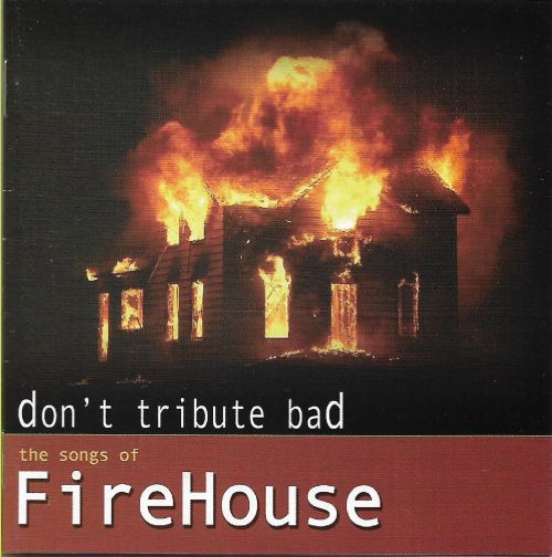 Don't Tribute Bad: The Songs of Firehouse