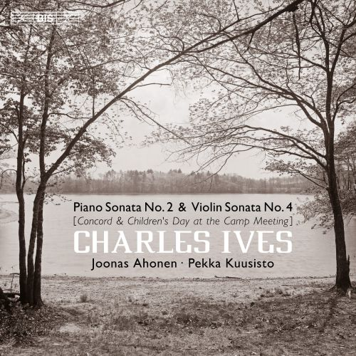Charles Ives: Piano Sonata No. 2 (Concord) & Violin Sonata No. 4 (Childen's Day at the Camp Meeting)