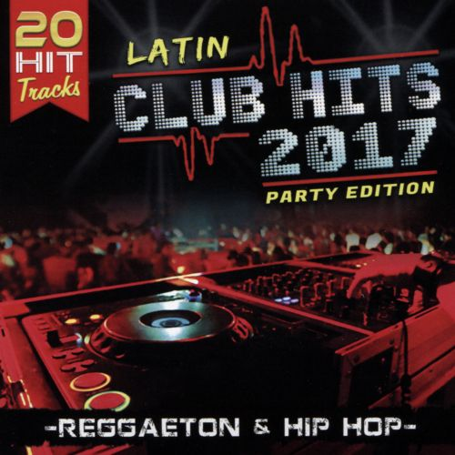 Latin Club Hits 2017 Party Edition