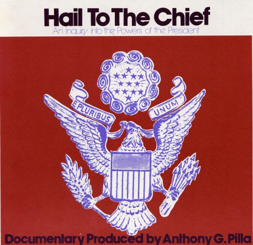 Hail to the Chief: An Inquiry into the Powers of the President