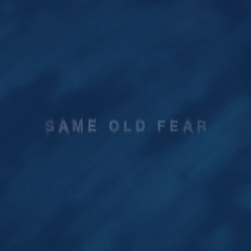 Same Old Fear