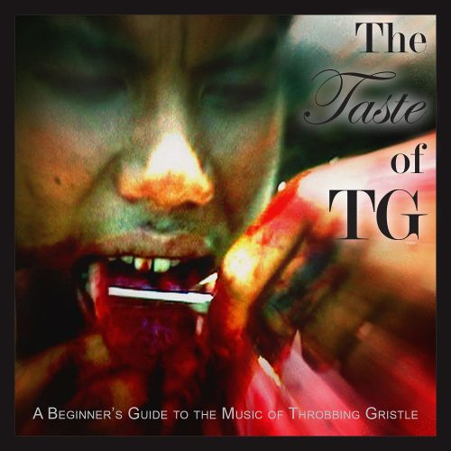 The Taste of TG: A Beginners Guide to the Music of Throbbing Gristle