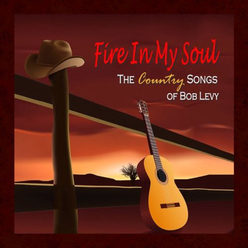 Fire in My Soul: The Country Songs of Bob Levy