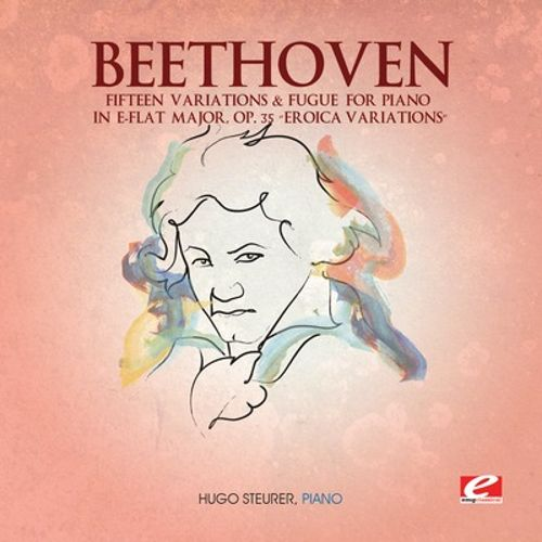 Beethoven: Fifteen Variations & Fugue for Piano in E-flat major, Op. 35 'Eroica Variations'