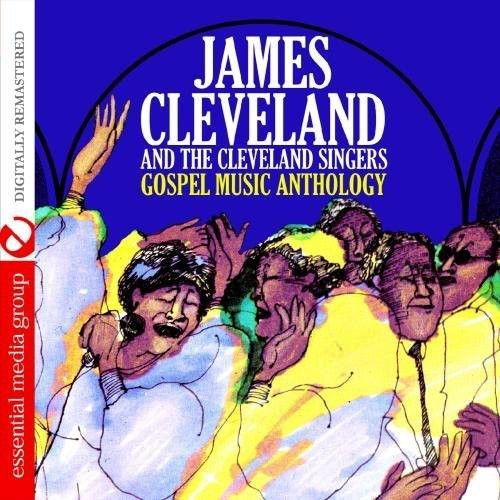 Gospel Music Anthology: James Cleveland and the Cleveland Singers